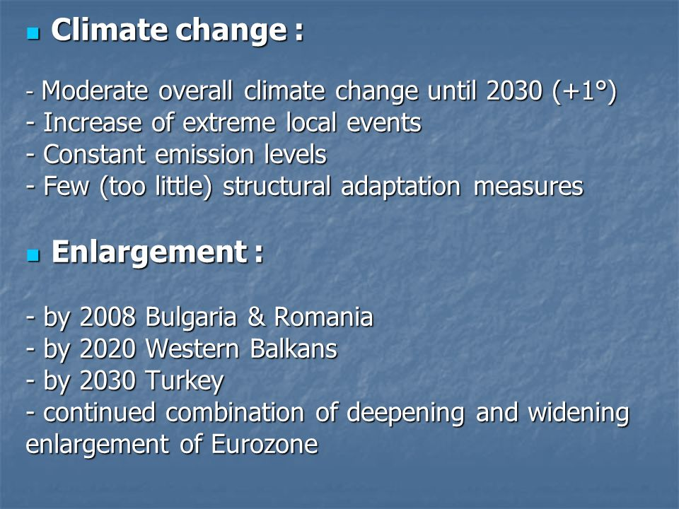 Climate change : Climate change : - Moderate overall climate change until 2030 (+1°) - Increase of extreme local events - Constant emission levels - F