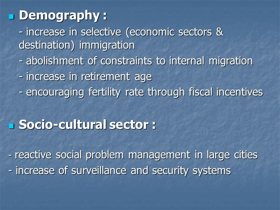 Demography : Demography : - increase in selective (economic sectors & destination) immigration - abolishment of constraints to internal migration - in