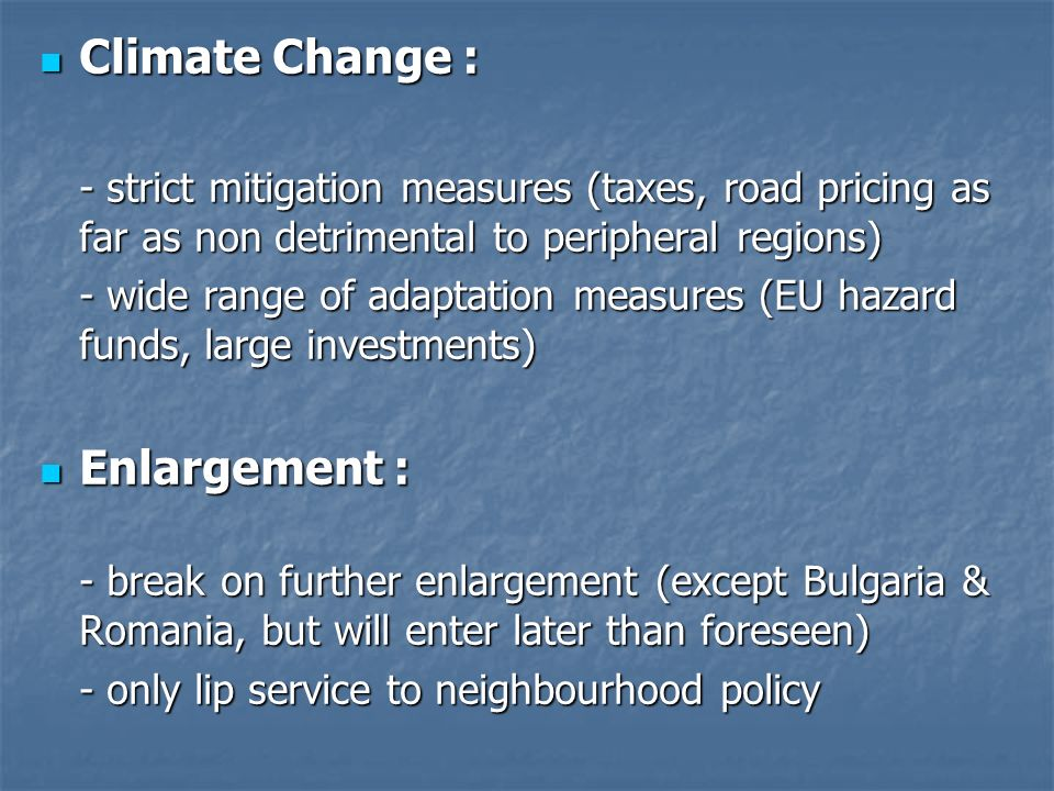 Climate Change : Climate Change : - strict mitigation measures (taxes, road pricing as far as non detrimental to peripheral regions) - wide range of a