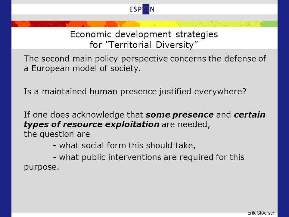Erik Gløersen Economic development strategies for Territorial Diversity The second main policy perspective concerns the defense of a European model of society.