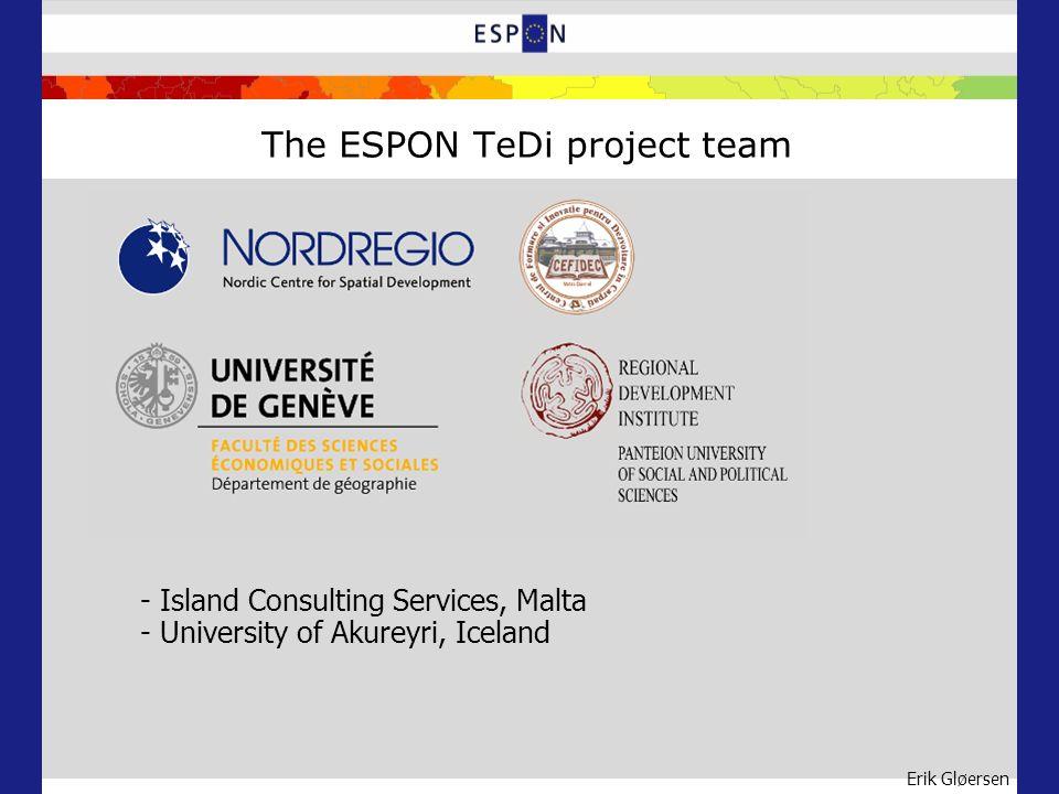 Erik Gløersen The ESPON TeDi project team - Island Consulting Services, Malta - University of Akureyri, Iceland