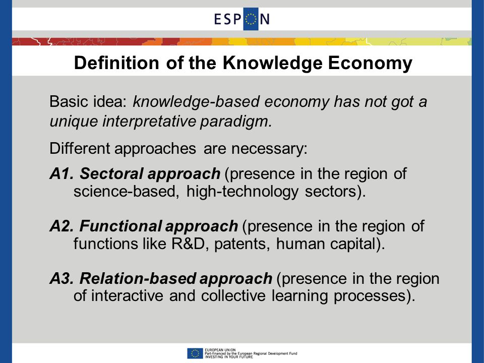 Definition of the Knowledge Economy Basic idea: knowledge-based economy has not got a unique interpretative paradigm. Different approaches are necessa