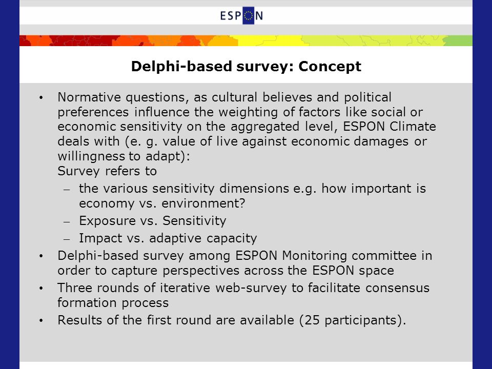 Delphi-based survey: Concept Normative questions, as cultural believes and political preferences influence the weighting of factors like social or economic sensitivity on the aggregated level, ESPON Climate deals with (e.