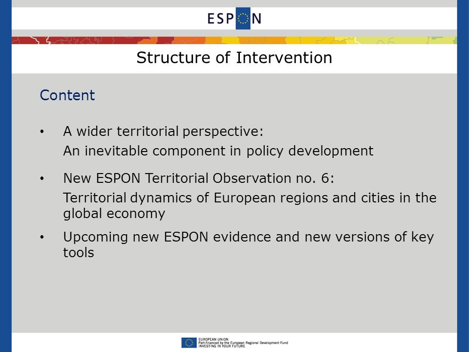 Structure of Intervention Content A wider territorial perspective: An inevitable component in policy development New ESPON Territorial Observation no.