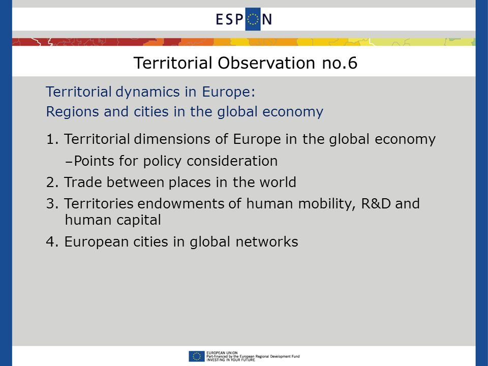 Territorial Observation no.6 Territorial dynamics in Europe: Regions and cities in the global economy 1.