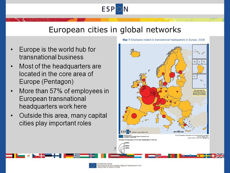 Europe is the world hub for transnational business Most of the headquarters are located in the core area of Europe (Pentagon) More than 57% of employees in European transnational headquarters work here Outside this area, many capital cities play important roles European cities in global networks 7