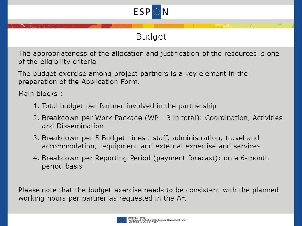 Budget The appropriateness of the allocation and justification of the resources is one of the eligibility criteria The budget exercise among project p