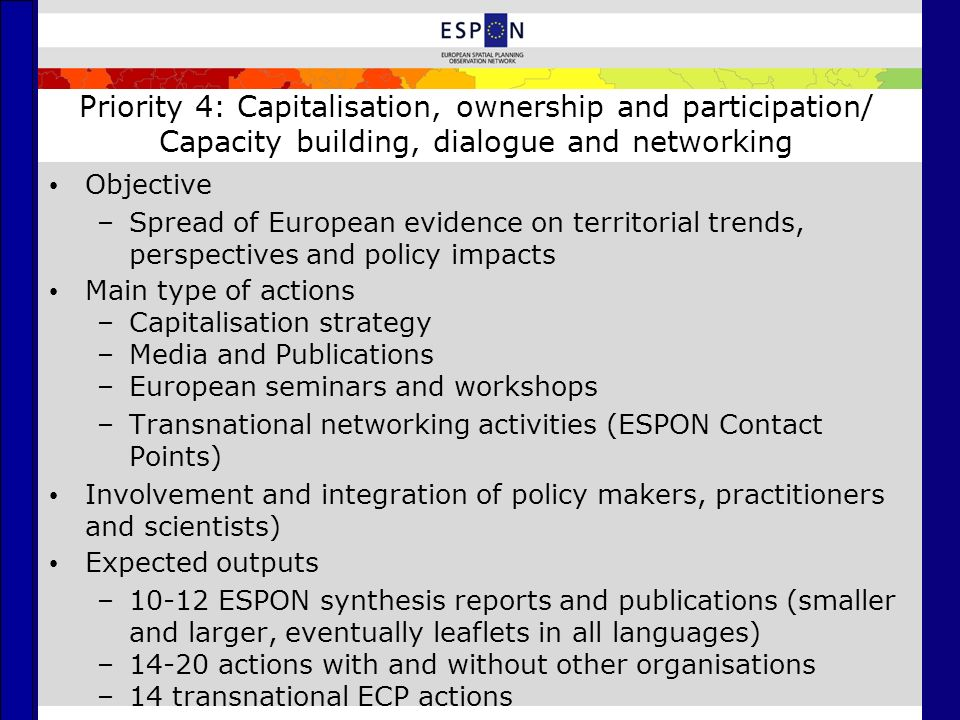 Priority 4: Capitalisation, ownership and participation/ Capacity building, dialogue and networking Objective –Spread of European evidence on territor