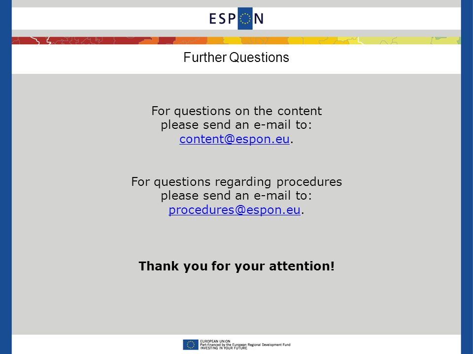 Further Questions For questions on the content please send an e-mail to: content@espon.eucontent@espon.eu. For questions regarding procedures please s