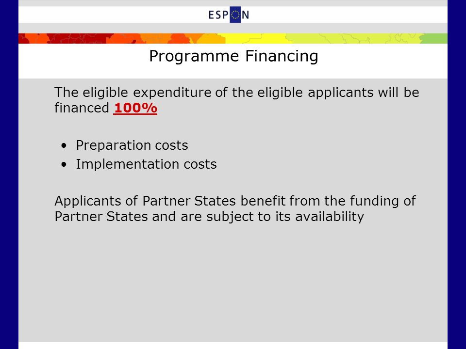 Programme Financing The eligible expenditure of the eligible applicants will be financed 100% Preparation costs Implementation costs Applicants of Par
