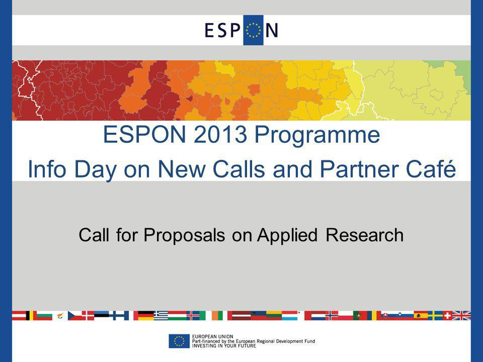 ESPON 2013 Programme Info Day on New Calls and Partner Café Call for Proposals on Applied Research