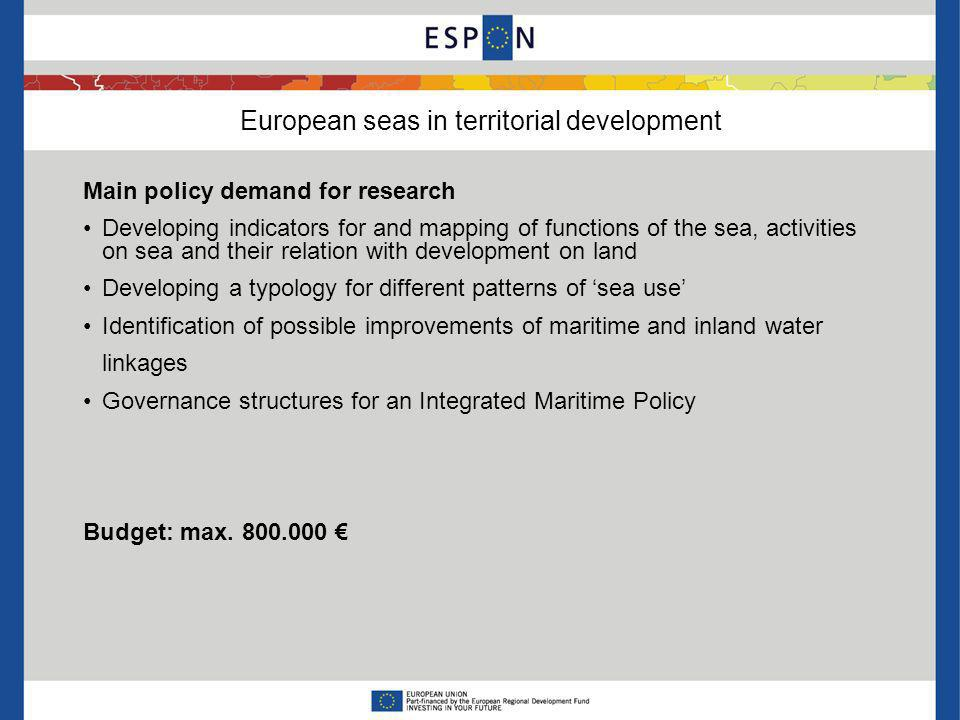 European seas in territorial development Main policy demand for research Developing indicators for and mapping of functions of the sea, activities on
