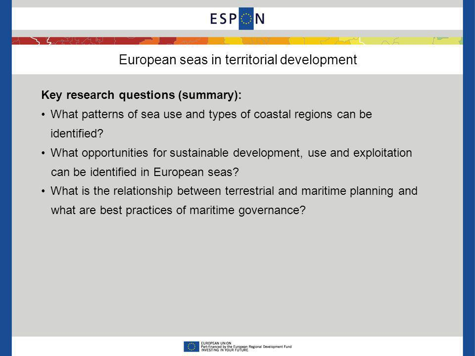 European seas in territorial development Key research questions (summary): What patterns of sea use and types of coastal regions can be identified? Wh