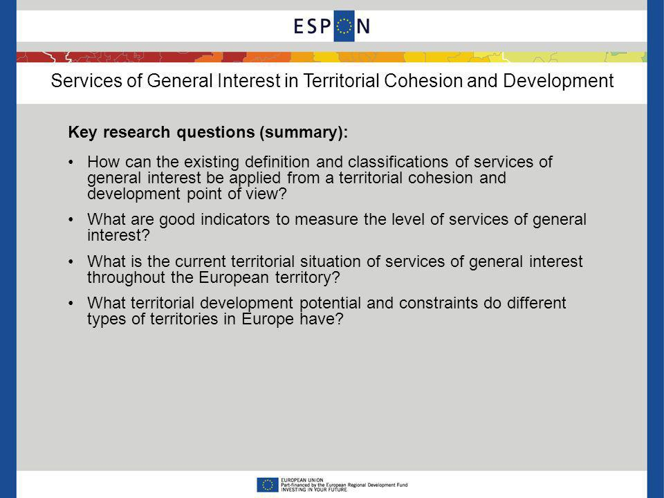 Services of General Interest in Territorial Cohesion and Development Key research questions (summary): How can the existing definition and classificat
