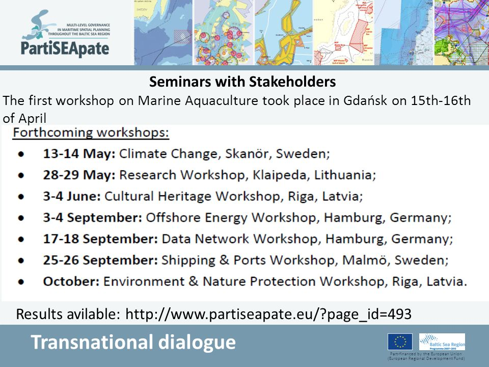Part-financed by the European Union (European Regional Development Fund) Seminars with Stakeholders The first workshop on Marine Aquaculture took plac