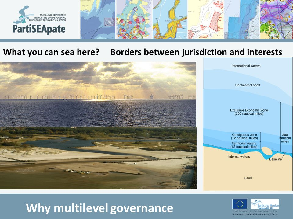 Part-financed by the European Union (European Regional Development Fund) What you can sea here?Borders between jurisdiction and interests Why multilev