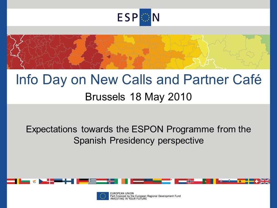 Info Day on New Calls and Partner Café Brussels 18 May 2010 Expectations towards the ESPON Programme from the Spanish Presidency perspective