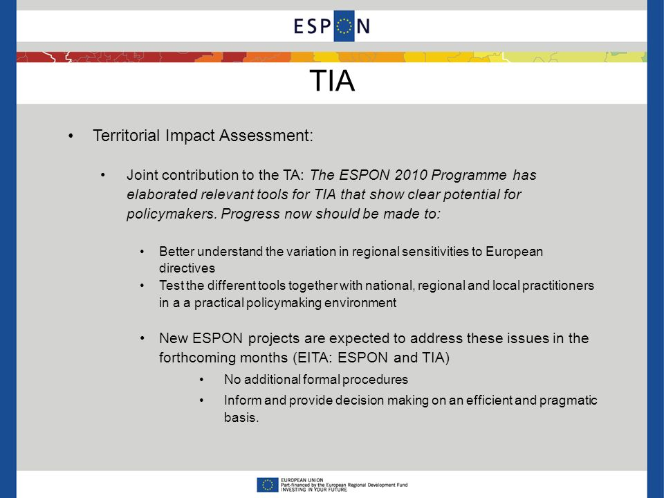 TIA Territorial Impact Assessment: Joint contribution to the TA: The ESPON 2010 Programme has elaborated relevant tools for TIA that show clear potential for policymakers.