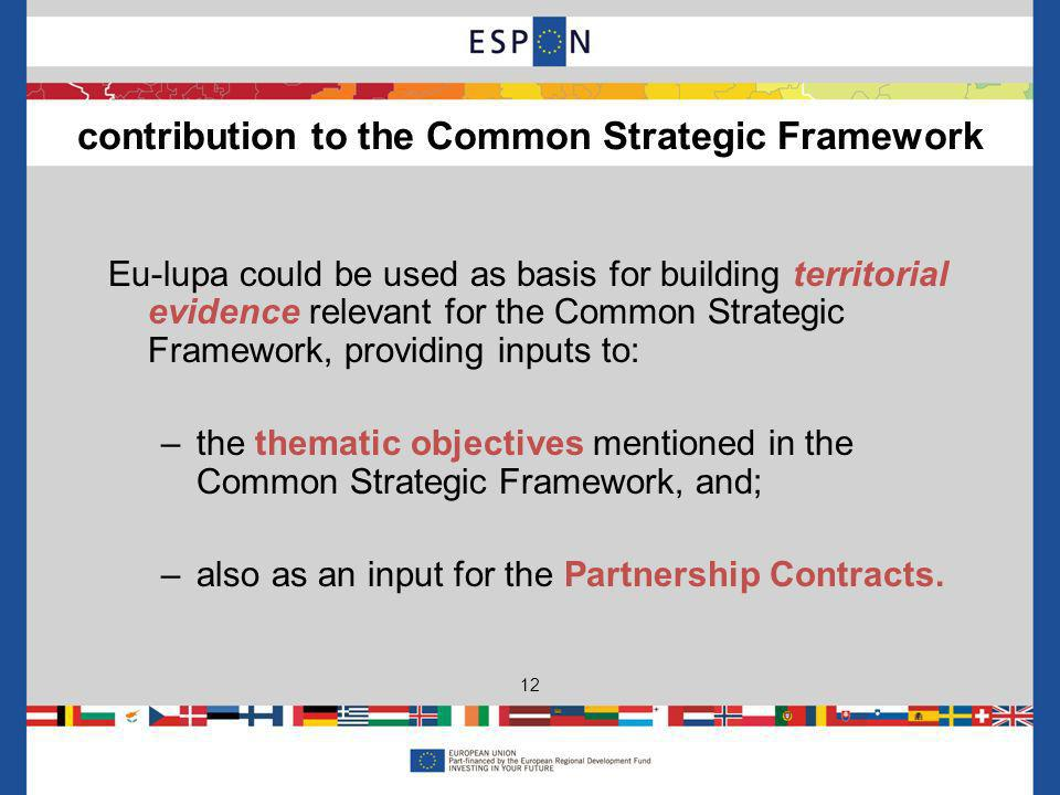 Eu-lupa could be used as basis for building territorial evidence relevant for the Common Strategic Framework, providing inputs to: –the thematic objectives mentioned in the Common Strategic Framework, and; –also as an input for the Partnership Contracts.