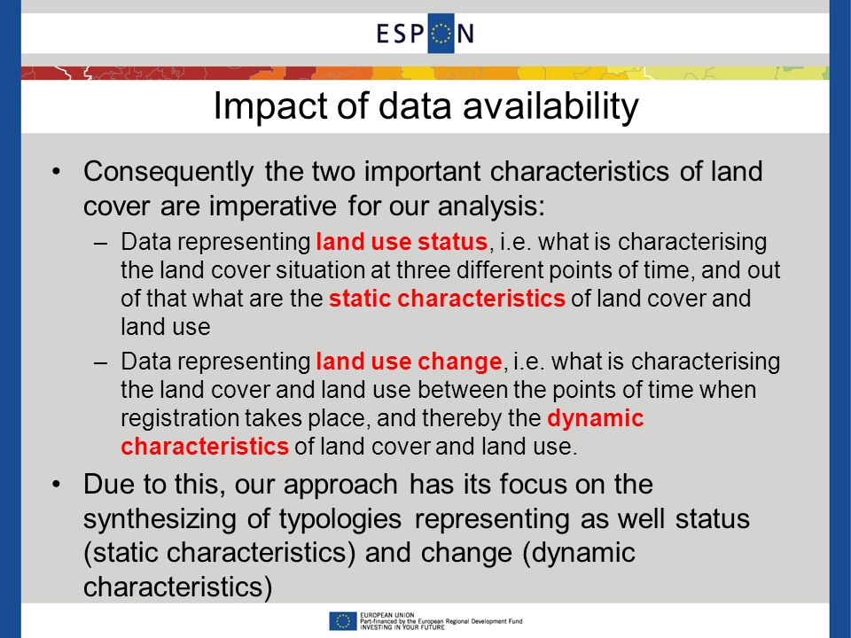 Impact of data availability Consequently the two important characteristics of land cover are imperative for our analysis: –Data representing land use status, i.e.