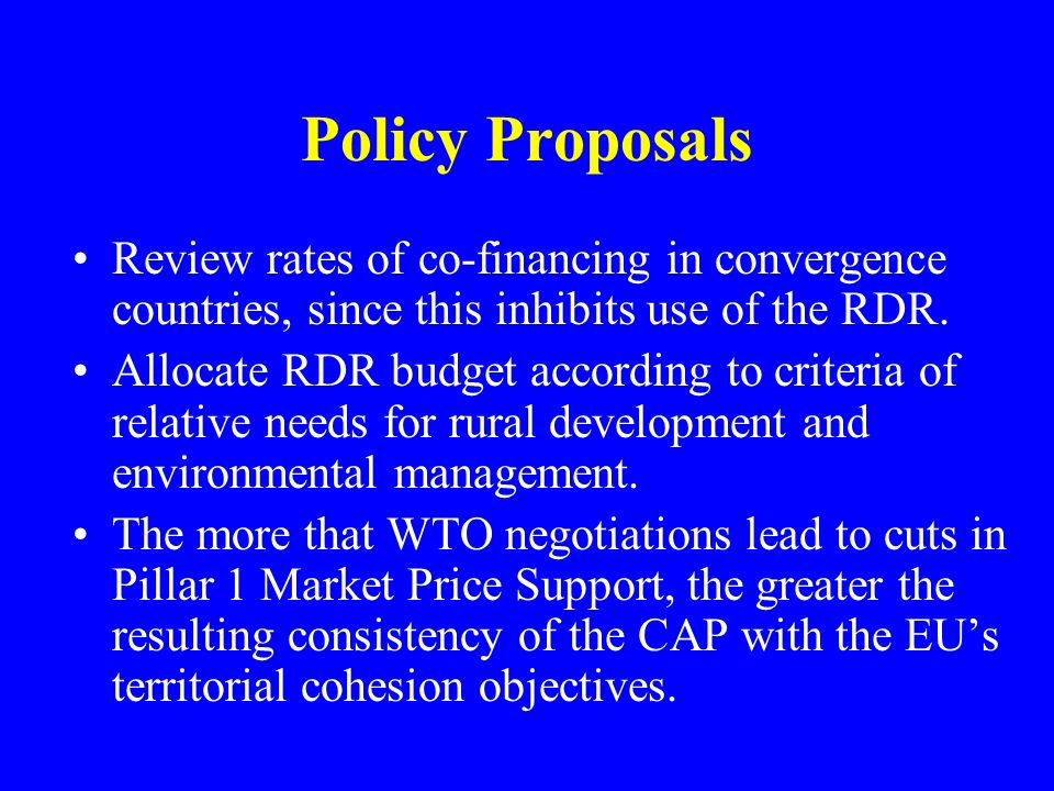 Policy Proposals Review rates of co-financing in convergence countries, since this inhibits use of the RDR. Allocate RDR budget according to criteria
