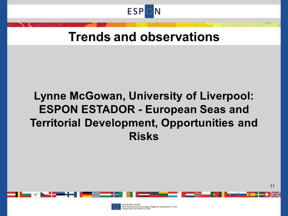 Lynne McGowan, University of Liverpool: ESPON ESTADOR - European Seas and Territorial Development, Opportunities and Risks Trends and observations 11