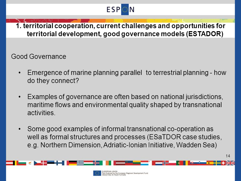 14 Good Governance Emergence of marine planning parallel to terrestrial planning - how do they connect? Examples of governance are often based on nati