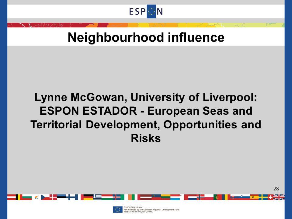 Lynne McGowan, University of Liverpool: ESPON ESTADOR - European Seas and Territorial Development, Opportunities and Risks Neighbourhood influence 28