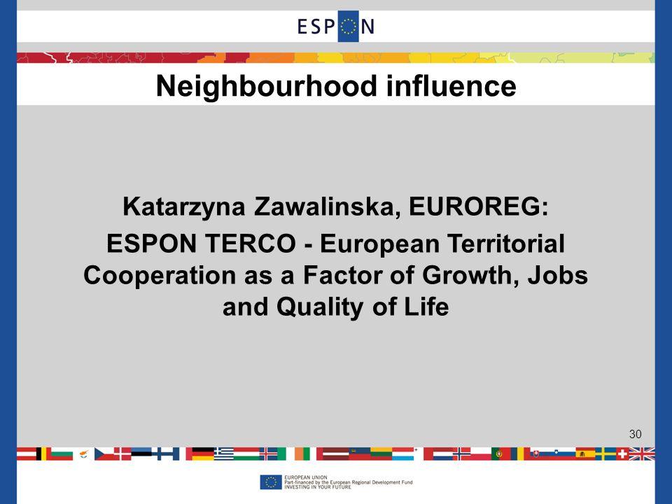 Katarzyna Zawalinska, EUROREG: ESPON TERCO - European Territorial Cooperation as a Factor of Growth, Jobs and Quality of Life Neighbourhood influence 30