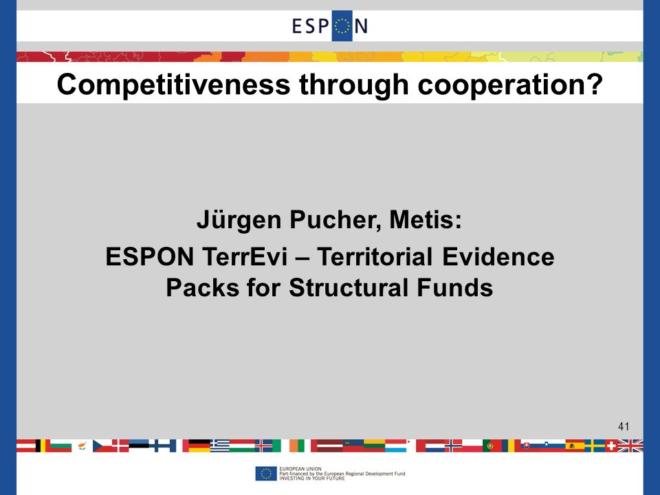 Jürgen Pucher, Metis: ESPON TerrEvi – Territorial Evidence Packs for Structural Funds Competitiveness through cooperation? 41