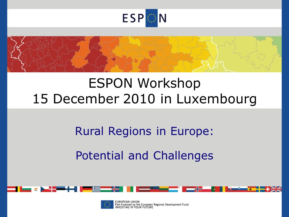 ESPON Workshop 15 December 2010 in Luxembourg Rural Regions in Europe: Potential and Challenges