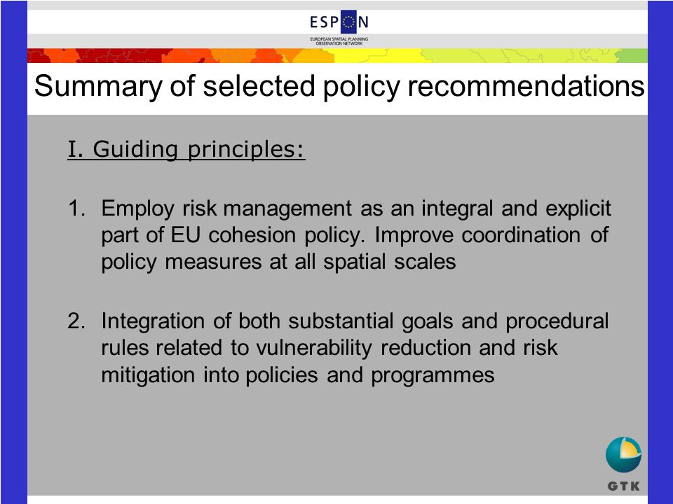Summary of selected policy recommendations I. Guiding principles: 1.Employ risk management as an integral and explicit part of EU cohesion policy. Imp