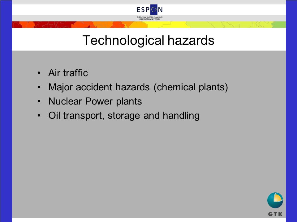Technological hazards Air traffic Major accident hazards (chemical plants) Nuclear Power plants Oil transport, storage and handling