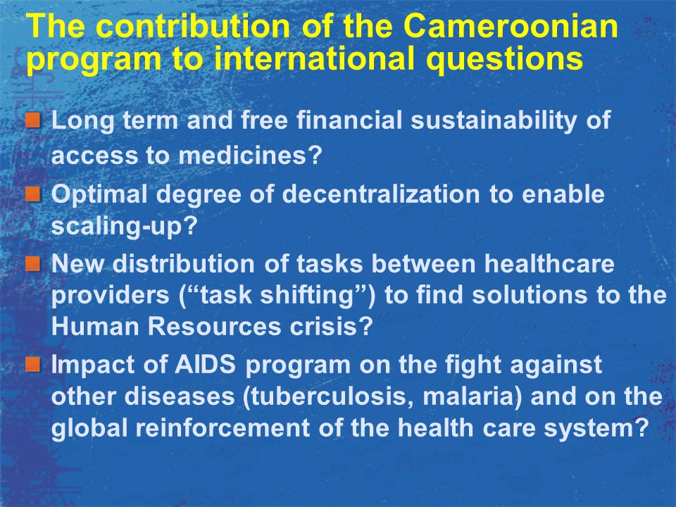 The contribution of the Cameroonian program to international questions Long term and free financial sustainability of access to medicines.