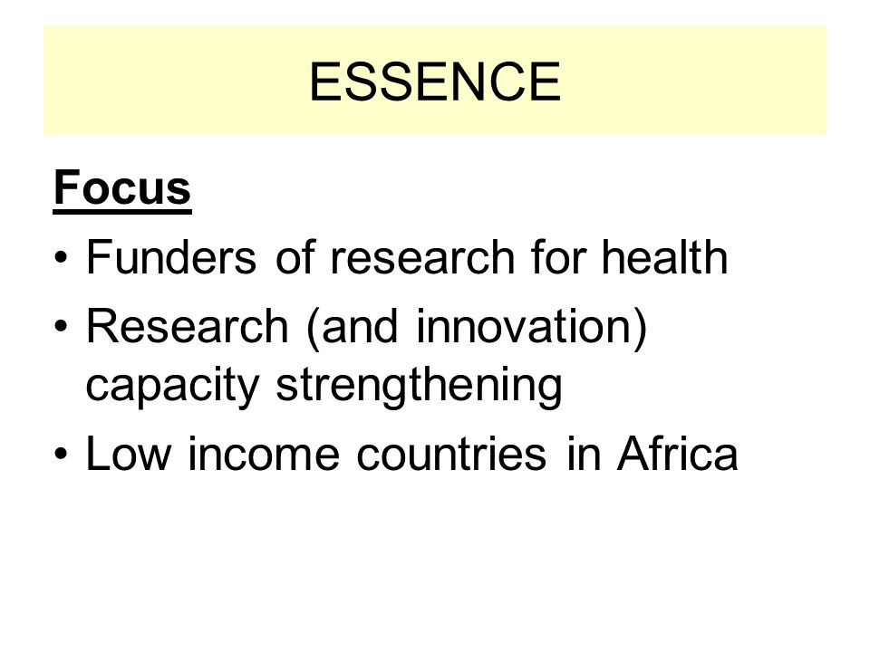 The response is the establishment of ESSENCE A strategy of funders to work together to support research capacity strengthening for health in low-income African Countries