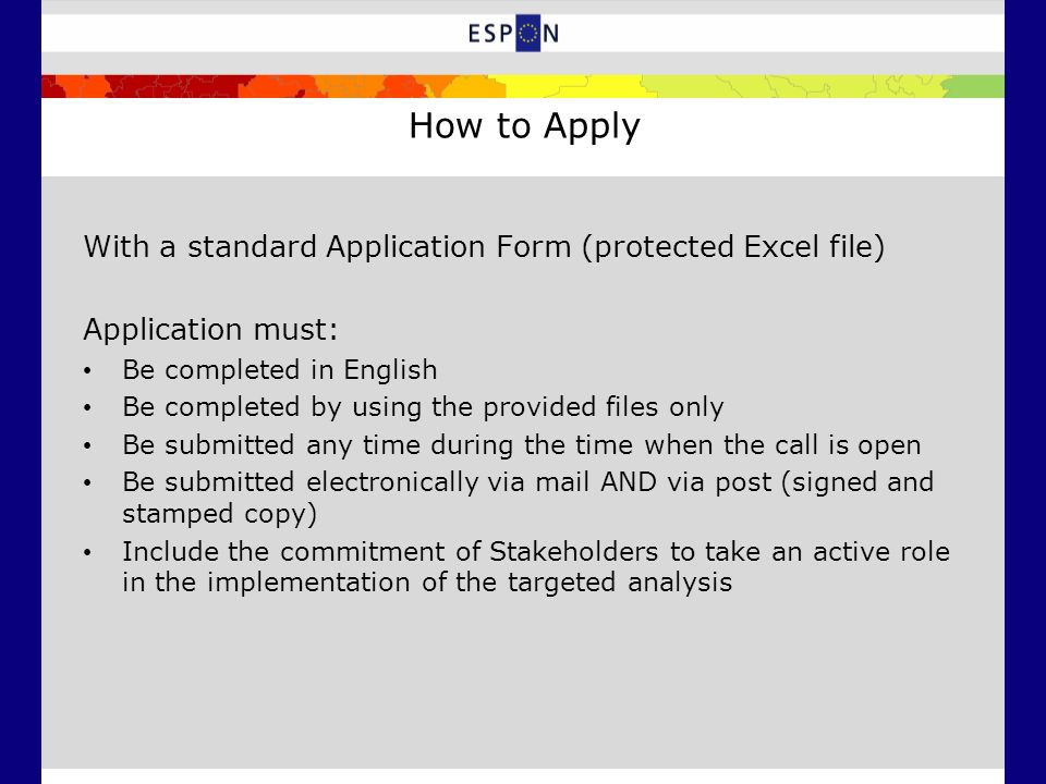 How to Apply With a standard Application Form (protected Excel file) Application must: Be completed in English Be completed by using the provided file