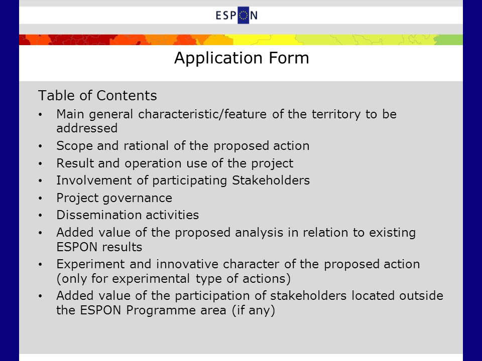 Application Form Table of Contents Main general characteristic/feature of the territory to be addressed Scope and rational of the proposed action Resu