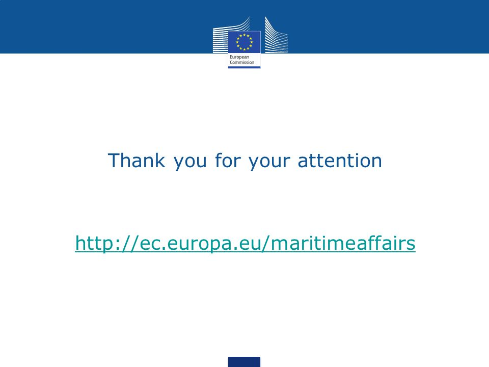 Thank you for your attention http://ec.europa.eu/maritimeaffairs