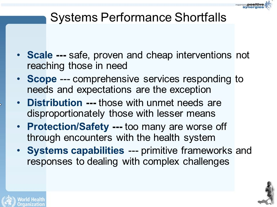 Systems Performance Shortfalls Scale --- safe, proven and cheap interventions not reaching those in need Scope --- comprehensive services responding t