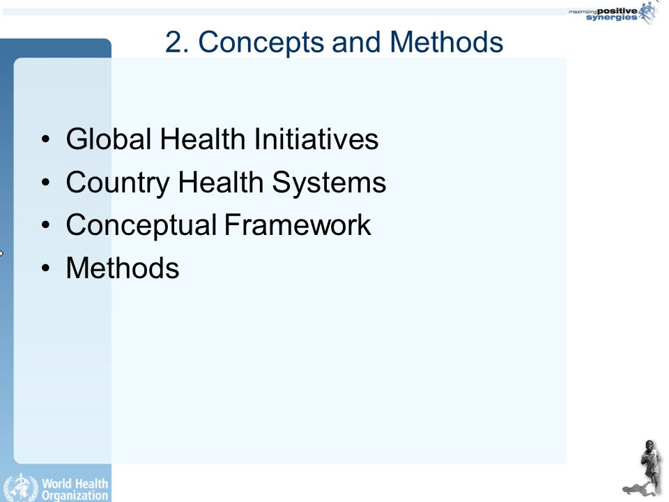 2. Concepts and Methods Global Health Initiatives Country Health Systems Conceptual Framework Methods