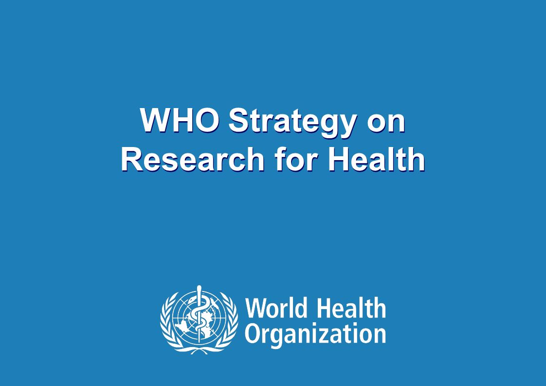 WHO Strategy on Research for Health | January 2009 10 | WHO Strategy on Research for Health