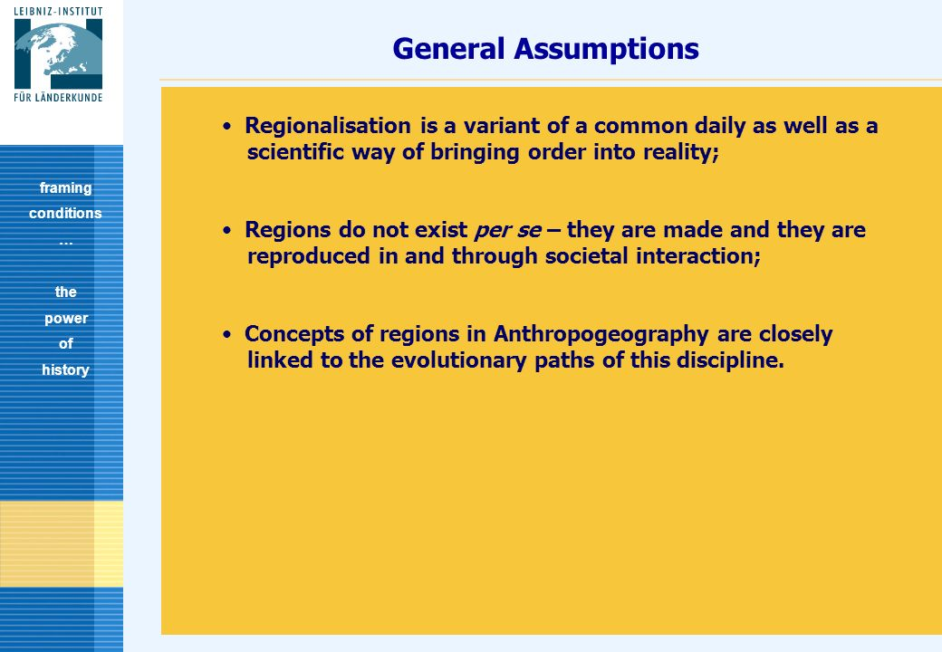 2 General Assumptions framing conditions … the power of history Regionalisation is a variant of a common daily as well as a scientific way of bringing