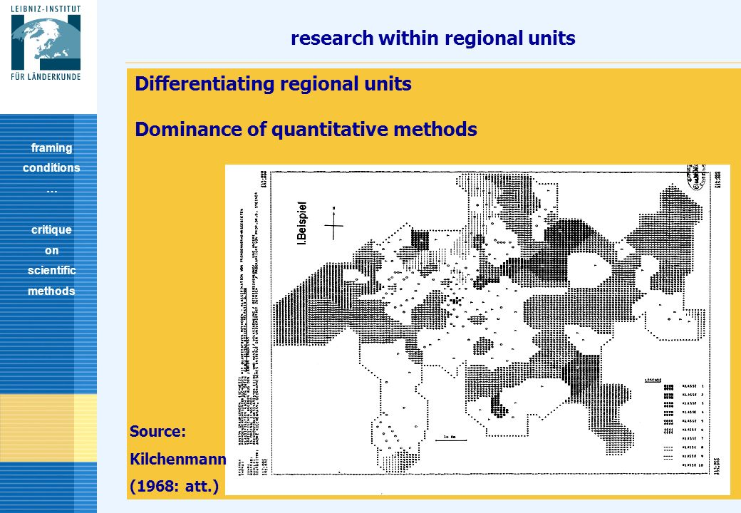 7 research within regional units Differentiating regional units Dominance of quantitative methods framing conditions … critique on scientific methods
