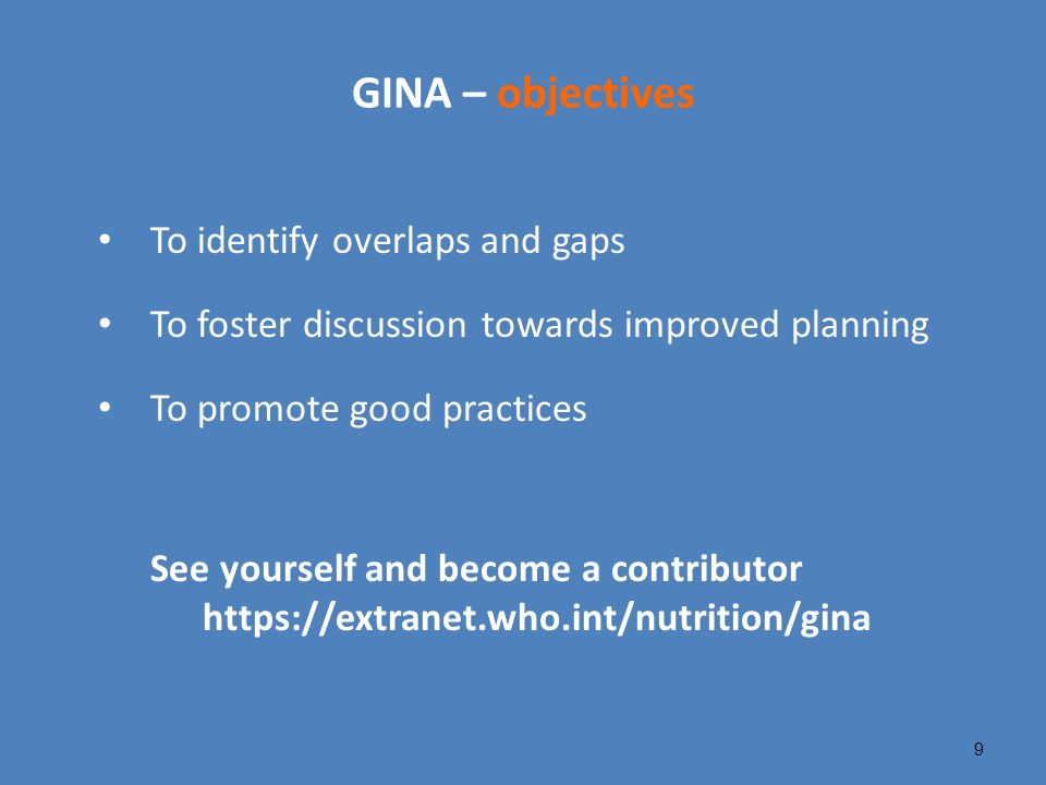 GINA – objectives To identify overlaps and gaps To foster discussion towards improved planning To promote good practices See yourself and become a con
