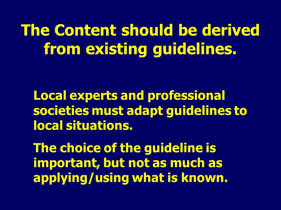 The Content should be derived from existing guidelines.
