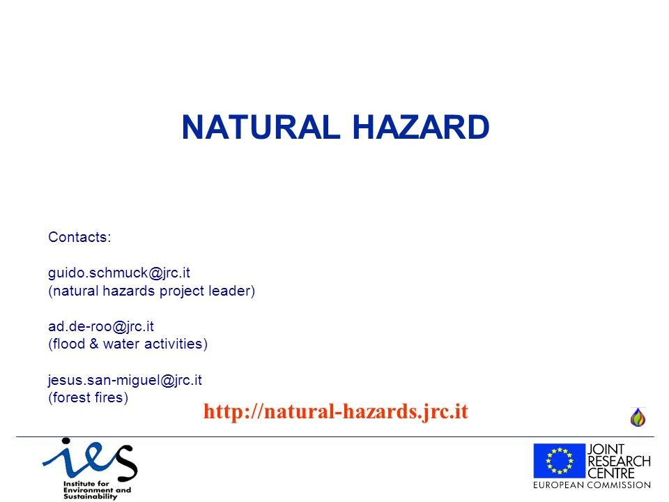 NATURAL HAZARD Contacts: (natural hazards project leader) (flood & water activities) (forest fires)