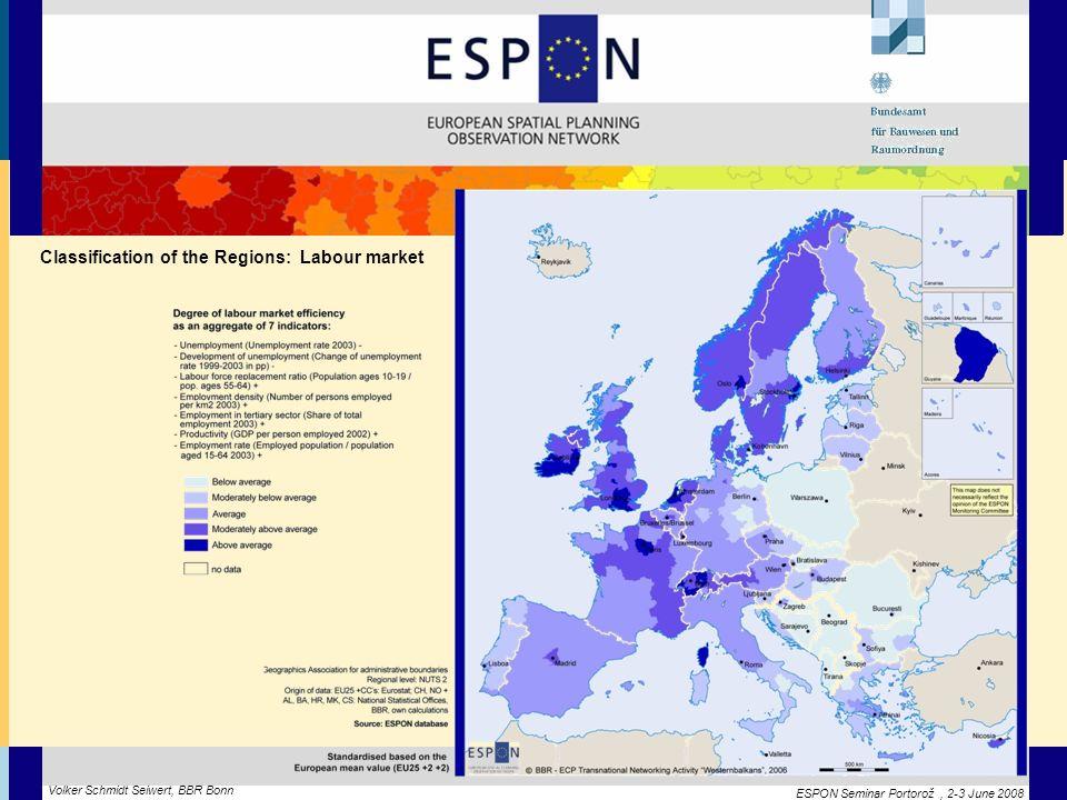ESPON Seminar Portorož, 2-3 June 2008 Volker Schmidt Seiwert, BBR Bonn Classification of the Regions: Labour market