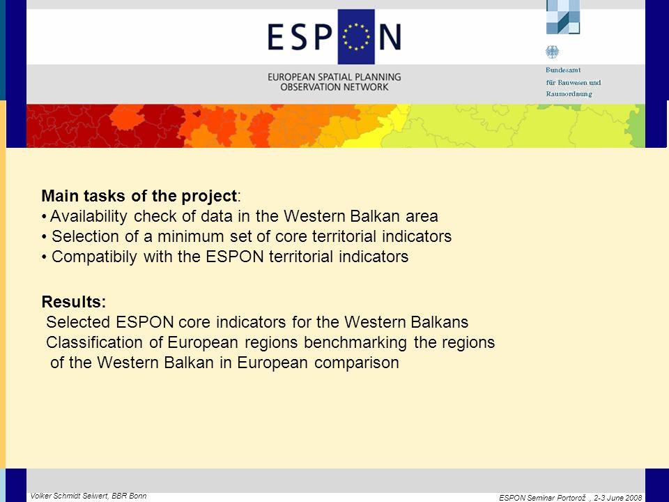ESPON Seminar Portorož, 2-3 June 2008 Volker Schmidt Seiwert, BBR Bonn Main tasks of the project: Availability check of data in the Western Balkan are