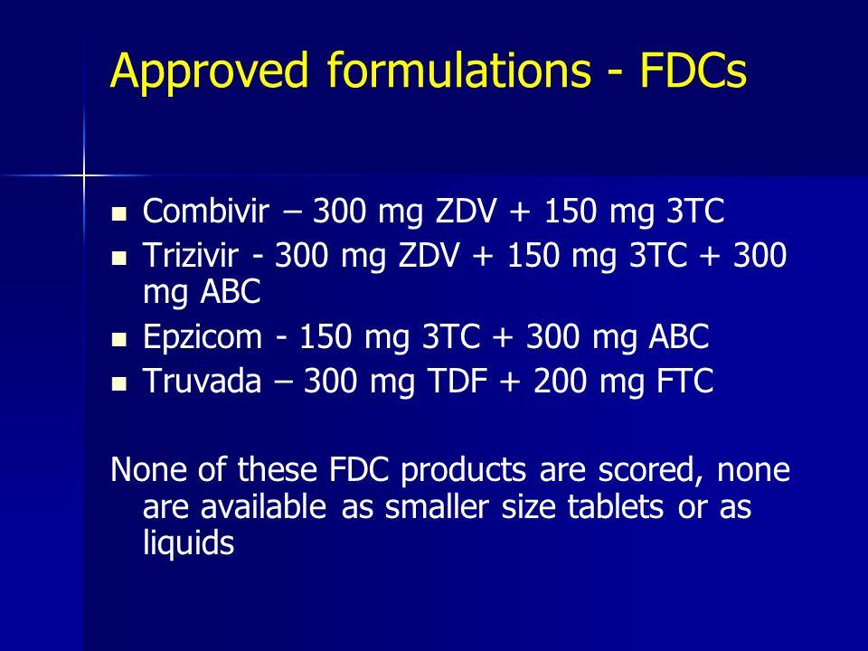 Approved formulations - FDCs Combivir – 300 mg ZDV + 150 mg 3TC Trizivir - 300 mg ZDV + 150 mg 3TC + 300 mg ABC Epzicom - 150 mg 3TC + 300 mg ABC Truv