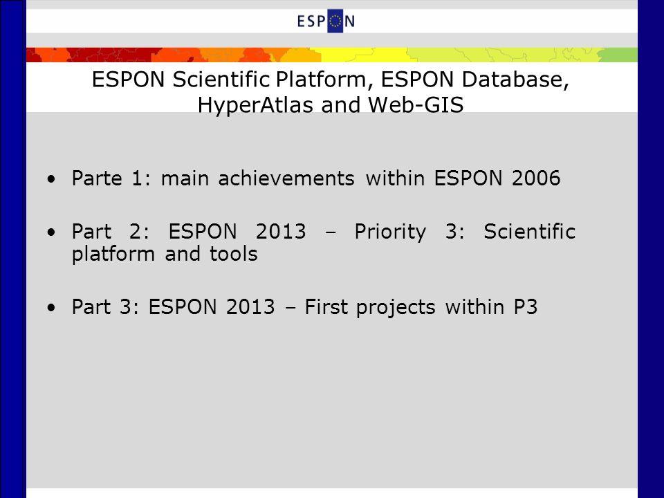 ESPON Scientific Platform, ESPON Database, HyperAtlas and Web-GIS Parte 1: main achievements within ESPON 2006 Part 2: ESPON 2013 – Priority 3: Scient